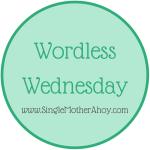 Single Mother Ahoy Wordless Wednesday