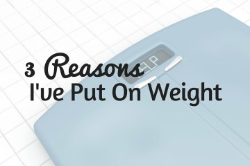 3 reasons I've put on weight