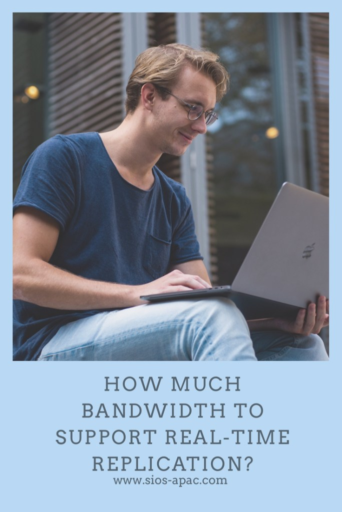 Bandwidth To Support Real-Time Replication