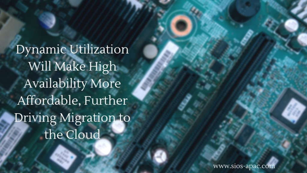 Dynamic Utilization Will Make High Availability More Affordable, Further Driving Migration to the Cloud.jpg