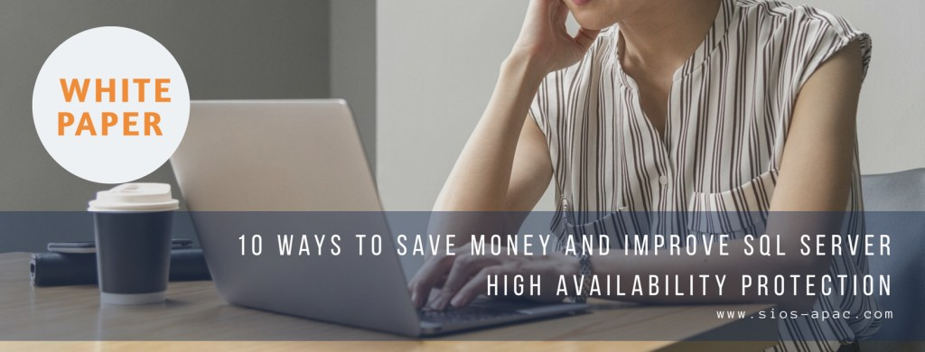10 Ways To Save Money And Improve SQL Server High Availability Protection