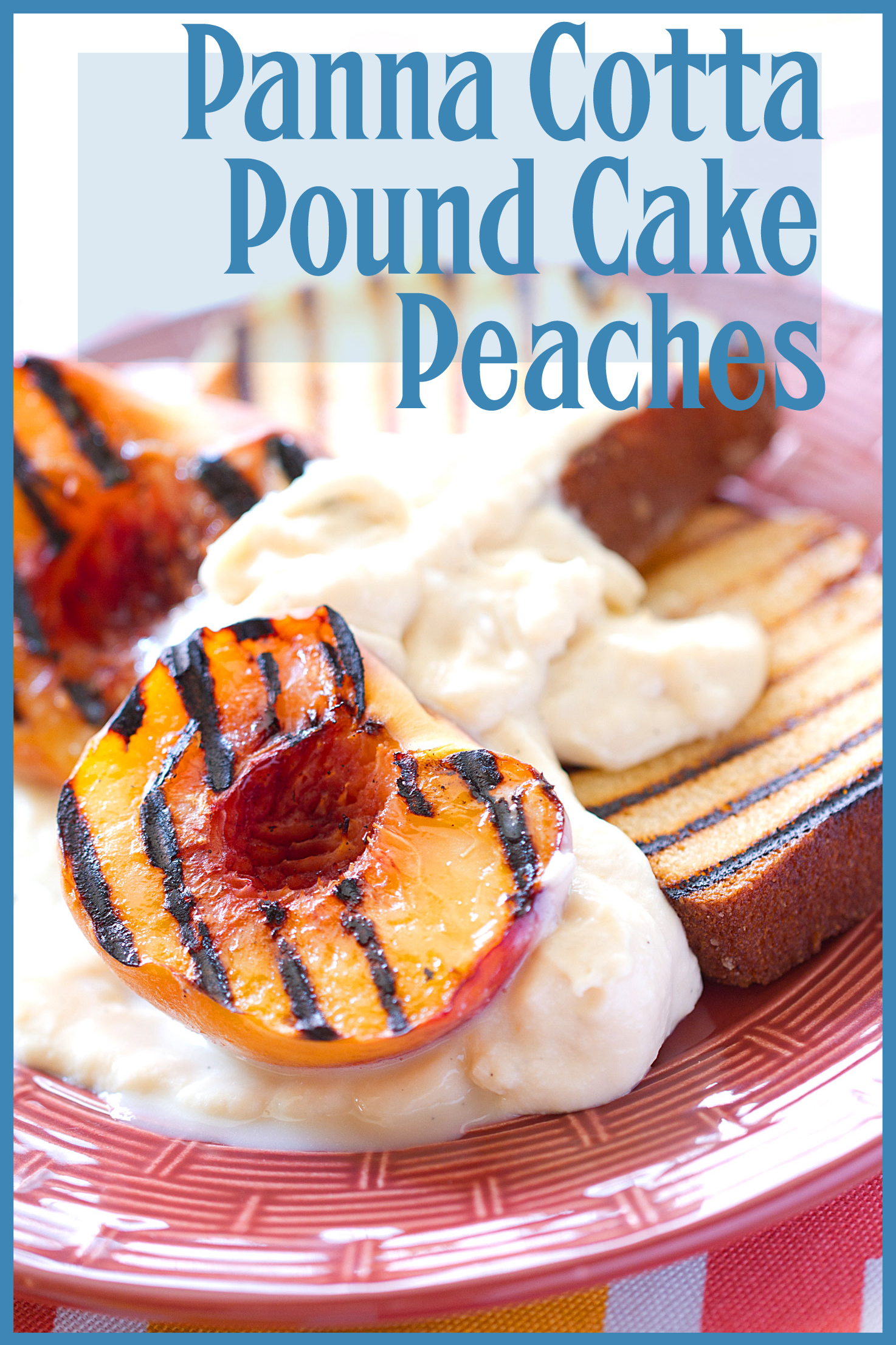 Grilled Peaches and Pound Cake with Maple-Corn Panna Cotta