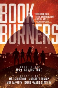 The Book Burners, Max Gladstone, Mur Lafferty, & others