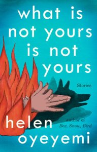 What Is Not Yours Is Not Yours, Helen Oyeyemi
