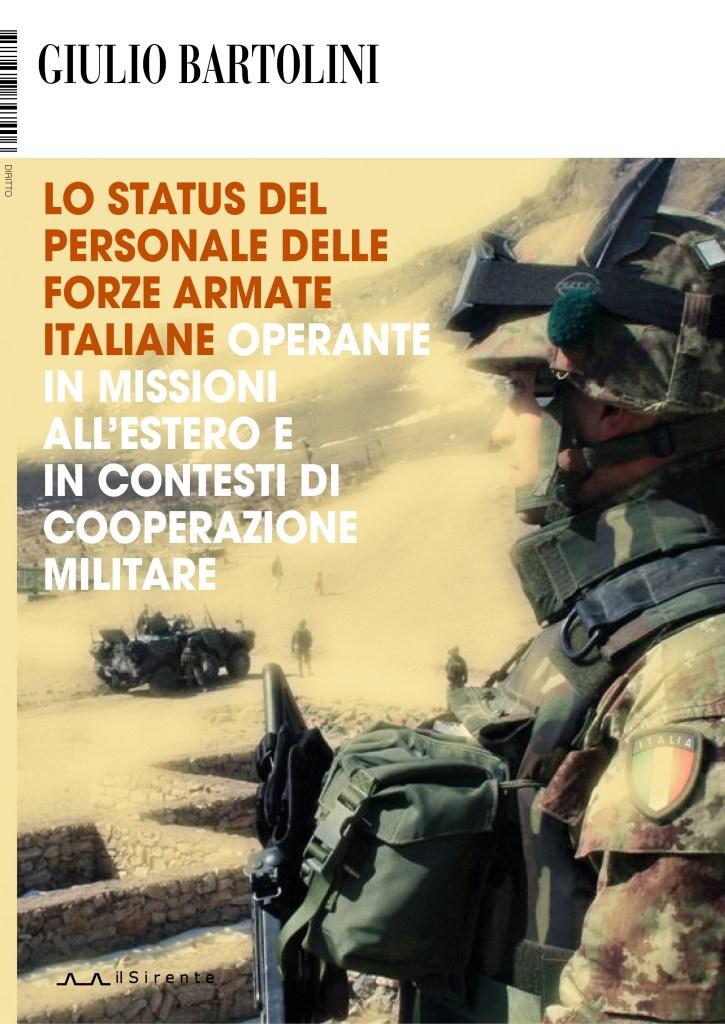 Lo status del personale delle Forze Armate italiane operante in missioni all'estero e in contesti di cooperazione militare (Giulio Bartolini)