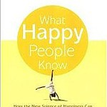 What Happy People Know: How the New Science of Happiness Can Change Your Life for the Better, by Dan Baker and Cameron Stauth