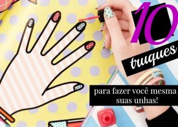 10 truques para fazer você mesma suas unhas