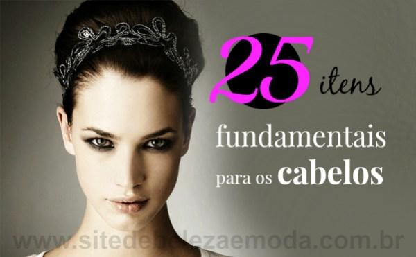 25 itens fundamentais para os cabelos