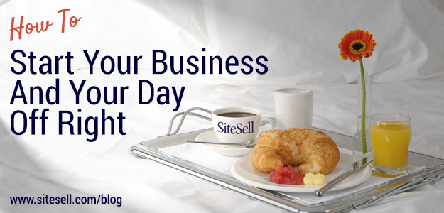 How To Start Your Business, And Your Day, Off Right