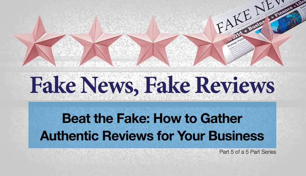 Beat the Fake: How to Gather Authentic Reviews for Your Business