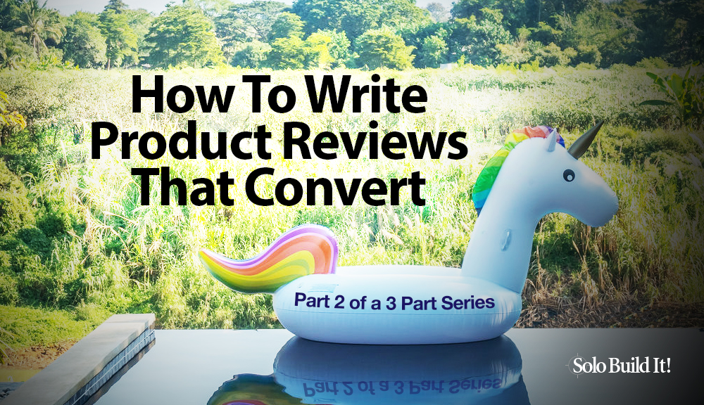 How To Write Product Reviews That Convert - Part 2