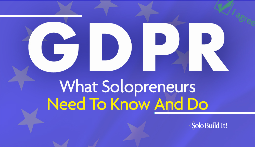 GDPR – What Solopreneurs Need To Know And Do