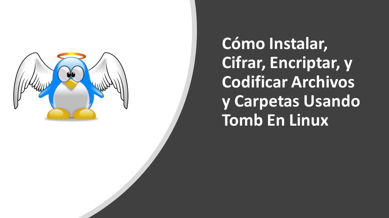 Cómo Instalar, Cifrar, Encriptar, y Codificar Archivos y Carpetas Usando Tomb En Linux