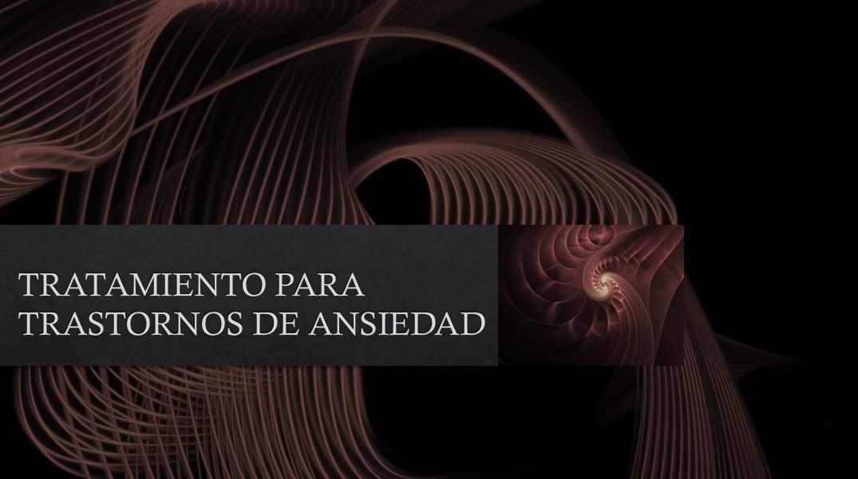 TRATAMIENTO PARA TRASTORNOS DE ANSIEDAD.