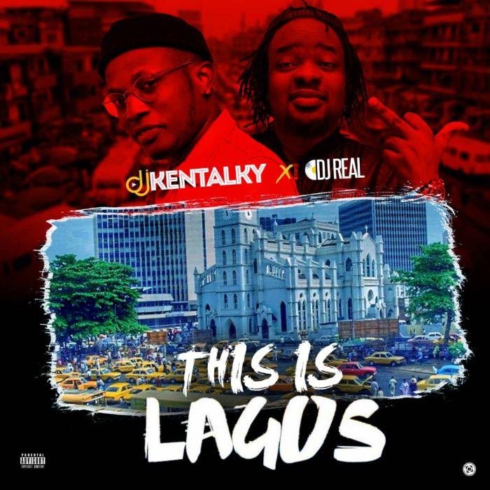 DJ Kentalky DJ Real – This Is Lagos Mix