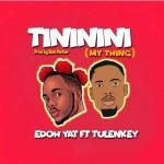 Edoh YAT ft. Tulenkey – Tininini My Thing
