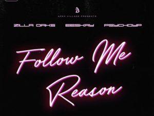Zilla Oaks ft PsychoYP Eeskay Follow Me Reason 768x768 1