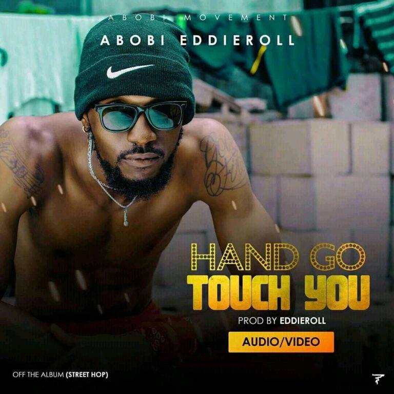 Abobi Eddieroll – Hand Go Touch You