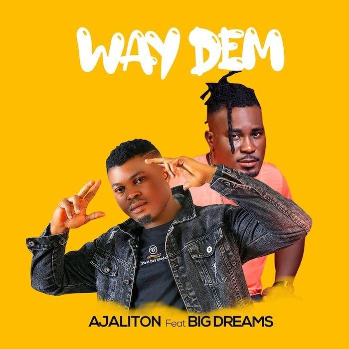 Ajaliton Ft. Big Dreams – Way Dem