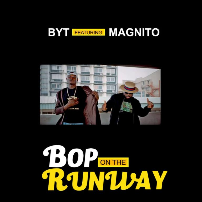 BYT Ft Magnito – Bop On The Runway