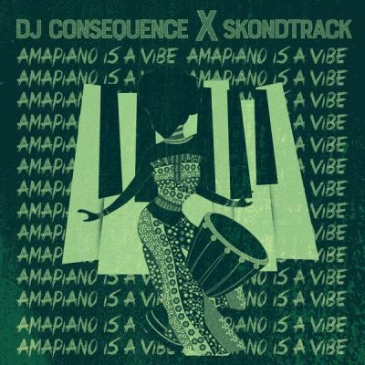 DJ Consequence & Skondtrack – Amapiano Is A Vibe (Refixes)