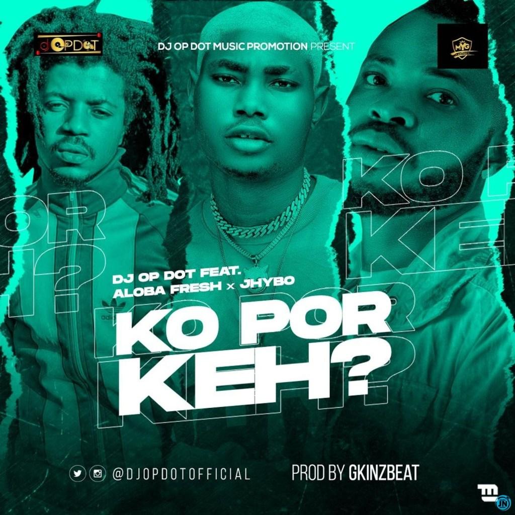 DJ OP Dot Ko Por Keh Ft. Aloba Fresh Jhybo