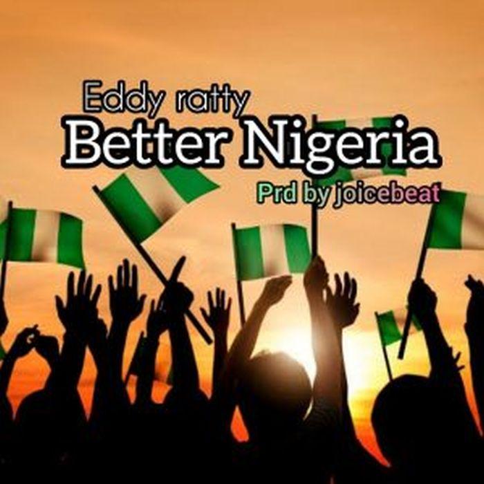 Eddy Ratty – Better Nigeria