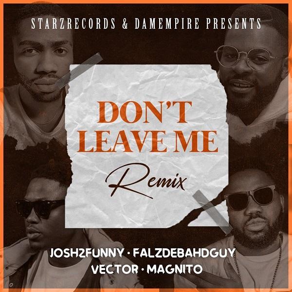 Josh2funny ft. Falz Vector Magnito – Dont Leave Me Remix