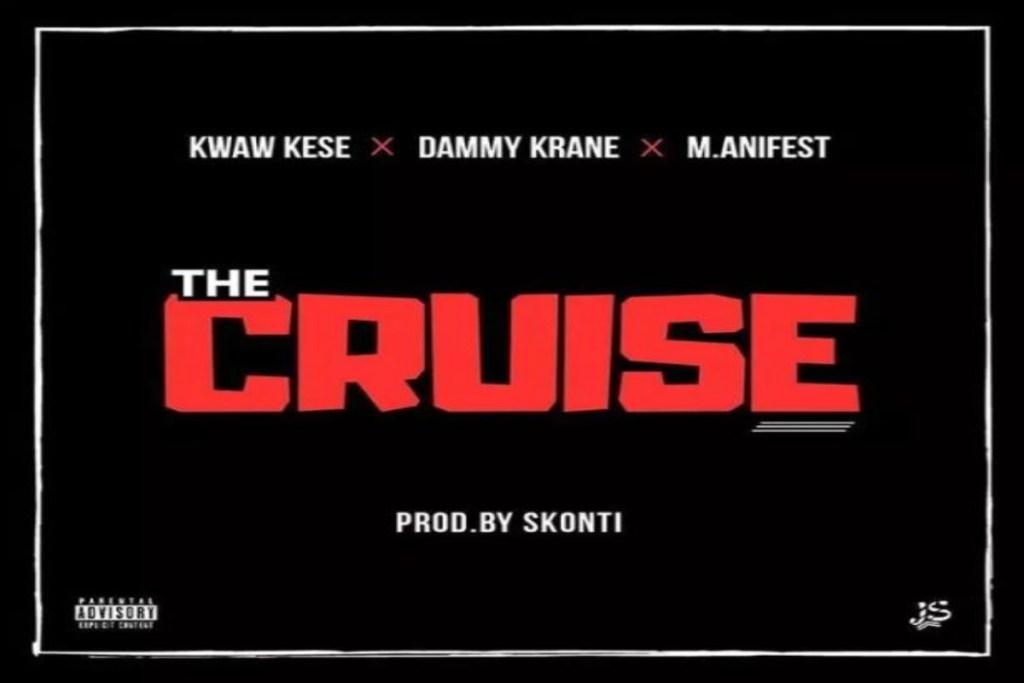 Kwaw Kese – The Cruise ft M.anifest X Dammy Krane