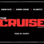 Kwaw Kese – The Cruise ft M.anifest X Dammy Krane
