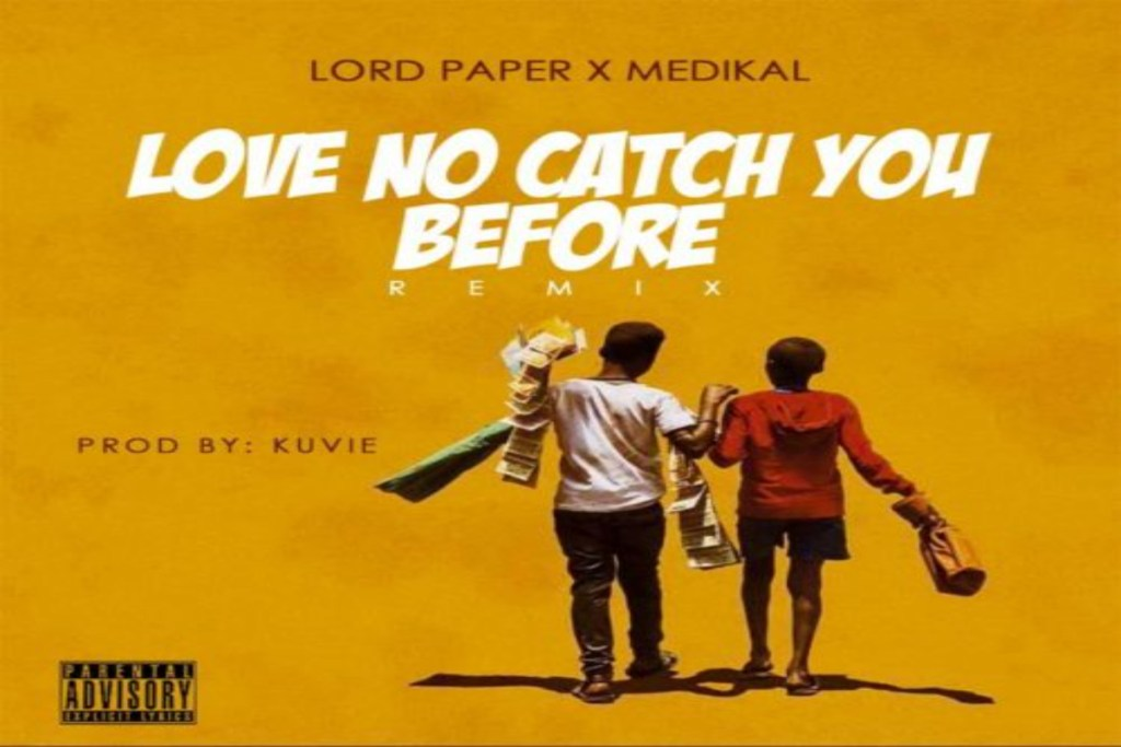 Lord Paper ft Medikal – Love No Catch You Before Remix
