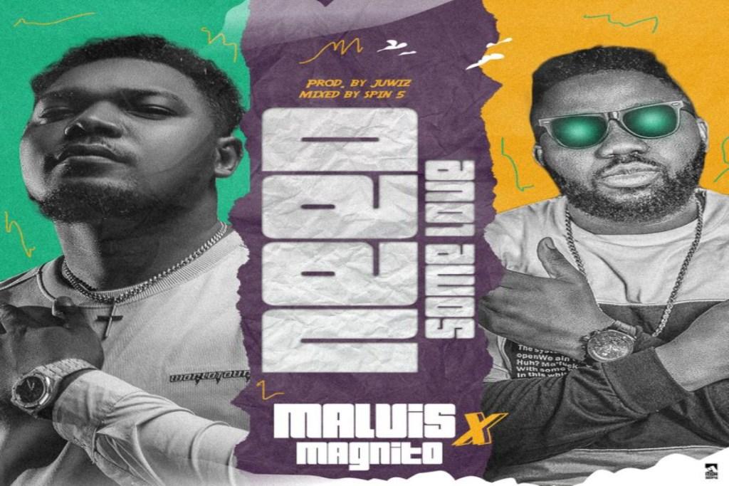 Malvis – Need Some Love ft Magnito