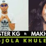 Master KG – Jola Khule Ft. Makhadzi