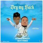 Oluwa Barley Ft. Seyi Vibez – Dey My Back