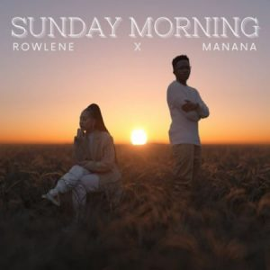 Rowlene ft Manana Sunday Morning
