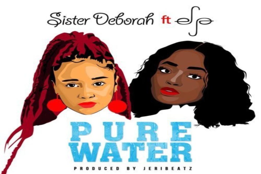 Sister Deborah – Pure Water ft Efya