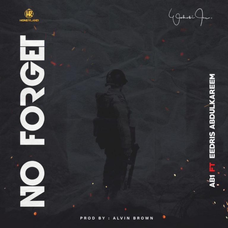AB1 ft Eedris Abdulkareem – No Forget