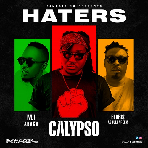 Calypso ft. Eedris Abdulkareem M.I Abaga – Haters