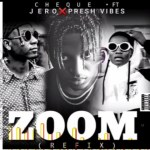 Cheque ft. Jero x Presh Vibe – Zoom Refix