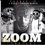 Cheque ft. Jero x Presh Vibe – Zoom Refix