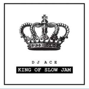 Dj Ace – King Of Slow Jam