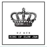 Dj Ace – King Of Slow Jam