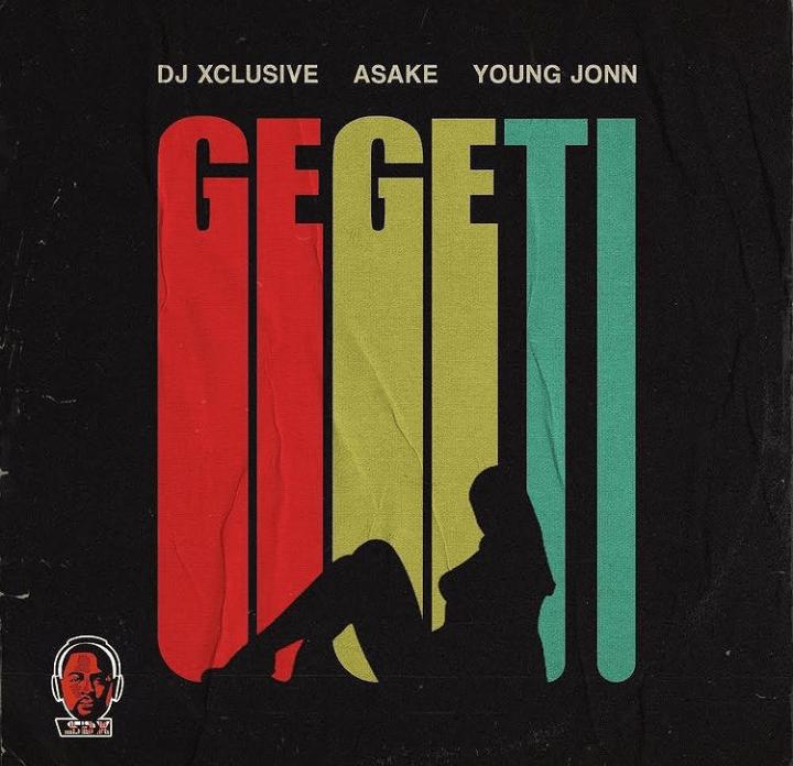 DJ XCLUSIVE Ft Asake Young Jonn – Gegeti