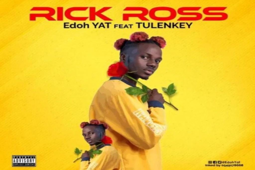 Edoh Yat ft Tulenkey – Rick Ross