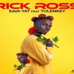 Edoh Yat ft Tulenkey – Rick Ross