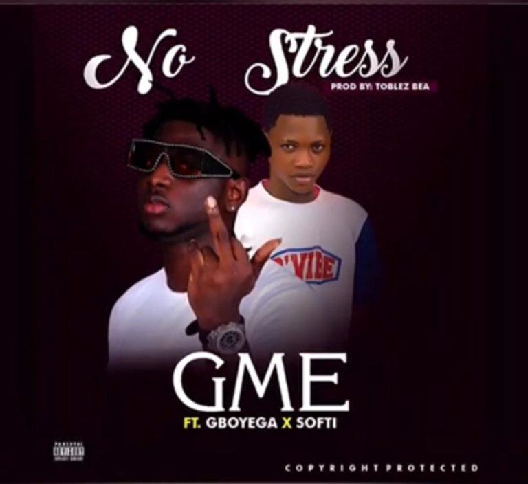 GME ft Gboyega x Softi – No Stress
