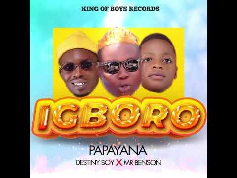 Papayana Ft Destiny Boy Mr Benson – Igboro