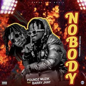 Poundz Muzik Ft Barry Jhay Nobody