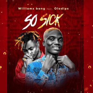 Williamx Bang ft Oladips – So Sick