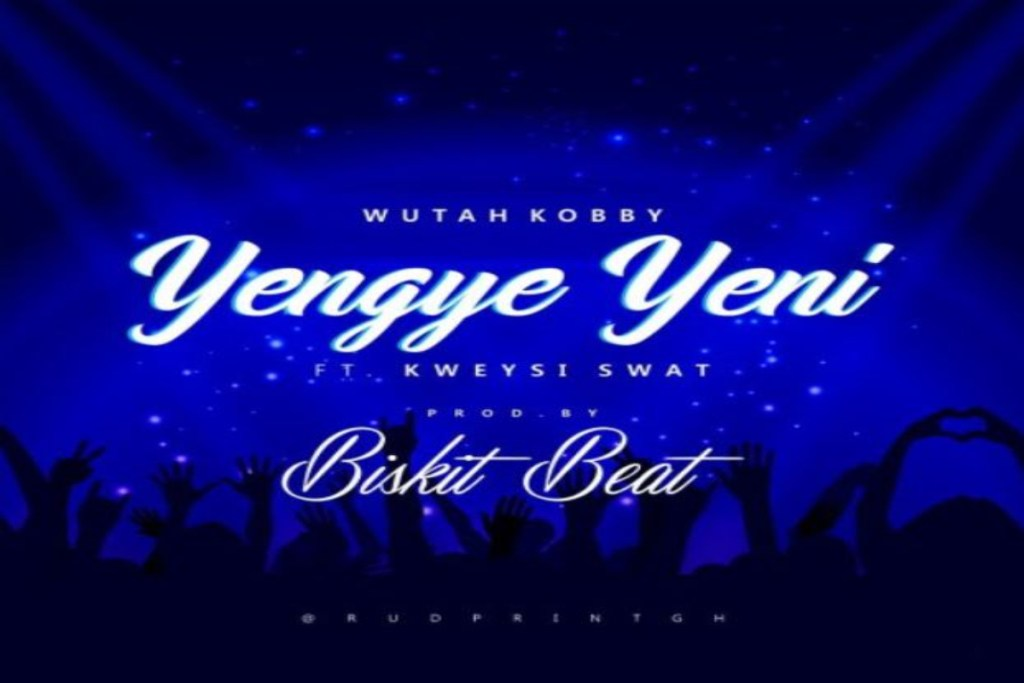 Wutah Kobby ft Kweysi Swat – Yengye Yeni